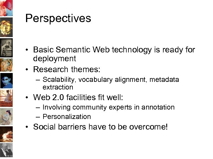 Perspectives • Basic Semantic Web technology is ready for deployment • Research themes: –