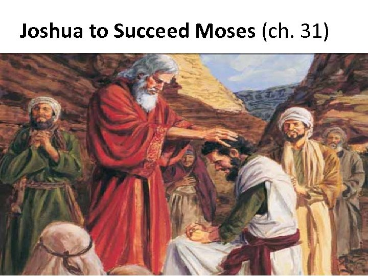 Joshua to Succeed Moses (ch. 31)