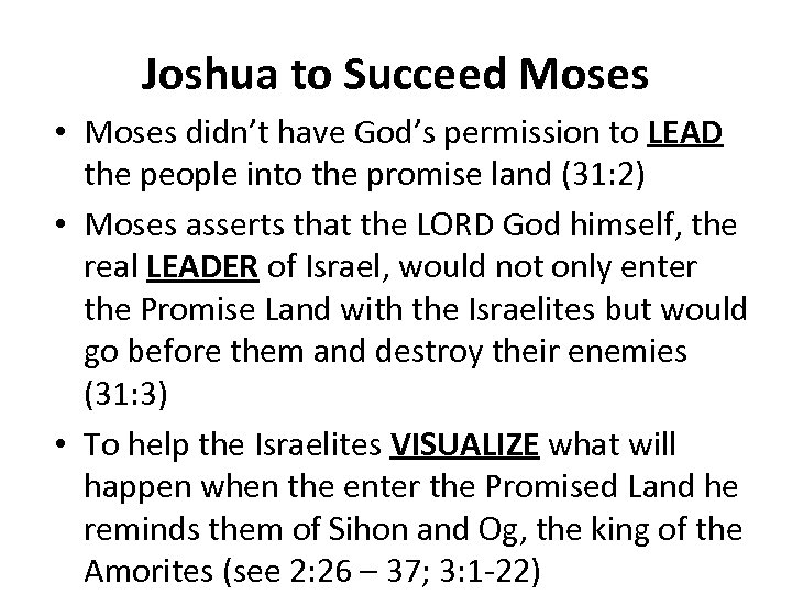 Joshua to Succeed Moses • Moses didn't have God's permission to LEAD the people