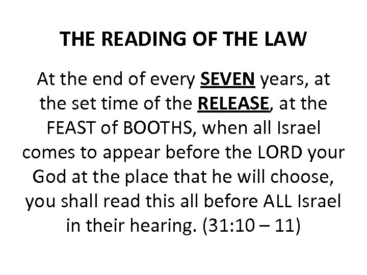 THE READING OF THE LAW At the end of every SEVEN years, at the