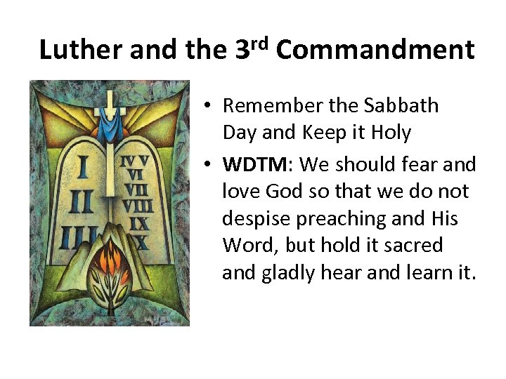 Luther and the 3 rd Commandment • Remember the Sabbath Day and Keep it