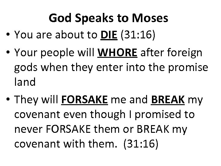 God Speaks to Moses • You are about to DIE (31: 16) • Your