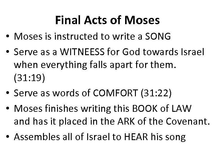 Final Acts of Moses • Moses is instructed to write a SONG • Serve