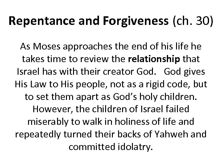 Repentance and Forgiveness (ch. 30) As Moses approaches the end of his life he