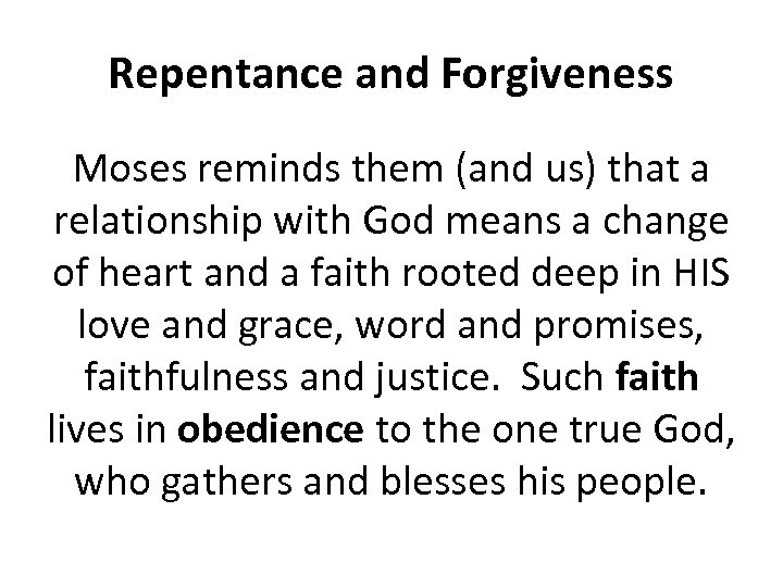 Repentance and Forgiveness Moses reminds them (and us) that a relationship with God means