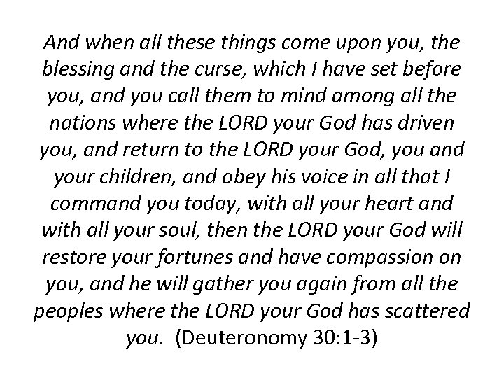 And when all these things come upon you, the blessing and the curse, which
