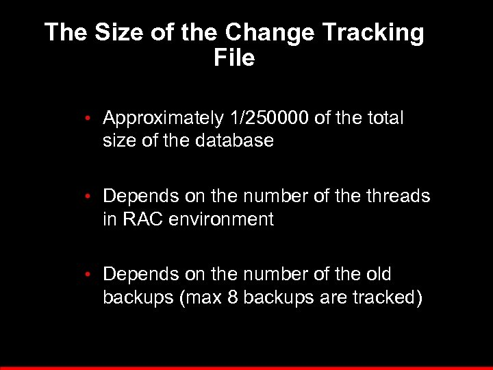 The Size of the Change Tracking File • Approximately 1/250000 of the total size