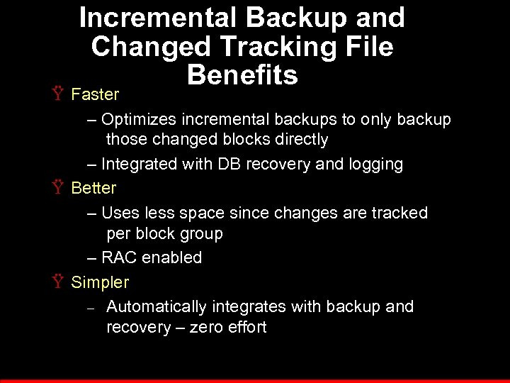 Incremental Backup and Changed Tracking File Benefits Ÿ Faster – Optimizes incremental backups to
