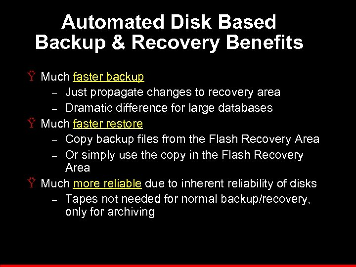 Automated Disk Based Backup & Recovery Benefits Ÿ Much faster backup – Just propagate