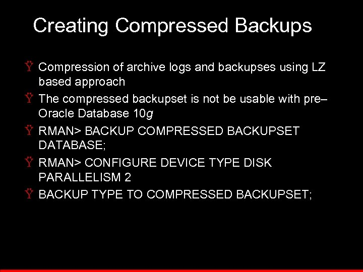 Creating Compressed Backups Ÿ Compression of archive logs and backupses using LZ based approach