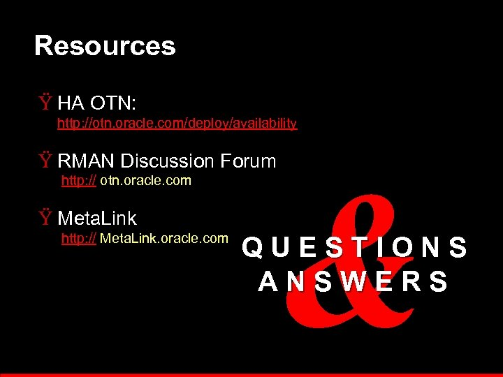 Resources Ÿ HA OTN: http: //otn. oracle. com/deploy/availability Ÿ RMAN Discussion Forum http: //