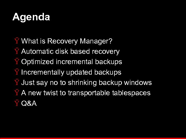 Agenda Ÿ What is Recovery Manager? Ÿ Automatic disk based recovery Ÿ Optimized incremental