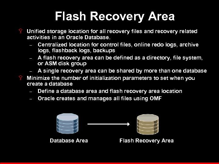 Flash Recovery Area Ÿ Unified storage location for all recovery files and recovery related