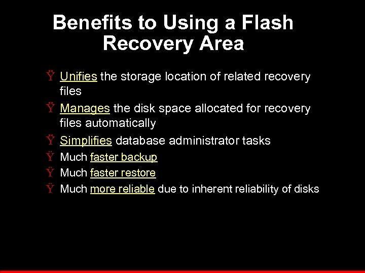 Benefits to Using a Flash Recovery Area Ÿ Unifies the storage location of related