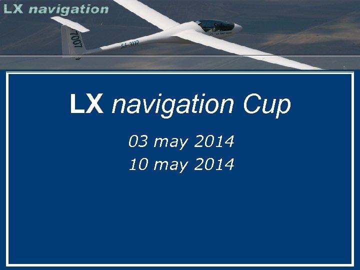 LX navigation Cup 03 may 2014 10 may 2014