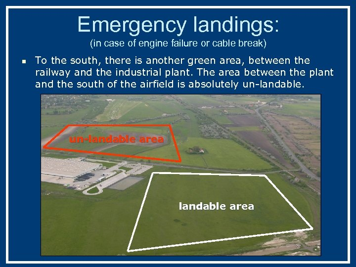 Emergency landings: (in case of engine failure or cable break) n To the south,