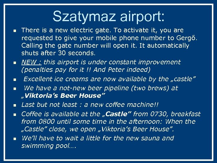 Szatymaz airport: n n n n There is a new electric gate. To activate