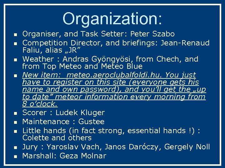 Organization: n n n n n Organiser, and Task Setter: Peter Szabo Competition Director,