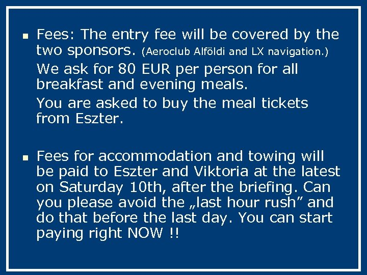 n n Fees: The entry fee will be covered by the two sponsors. (Aeroclub