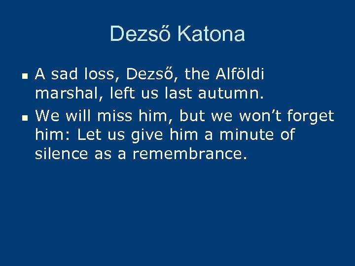 Dezső Katona n n A sad loss, Dezső, the Alföldi marshal, left us last