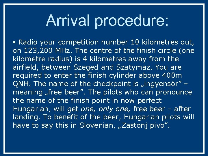 Arrival procedure: § Radio your competition number 10 kilometres out, on 123, 200 MHz.