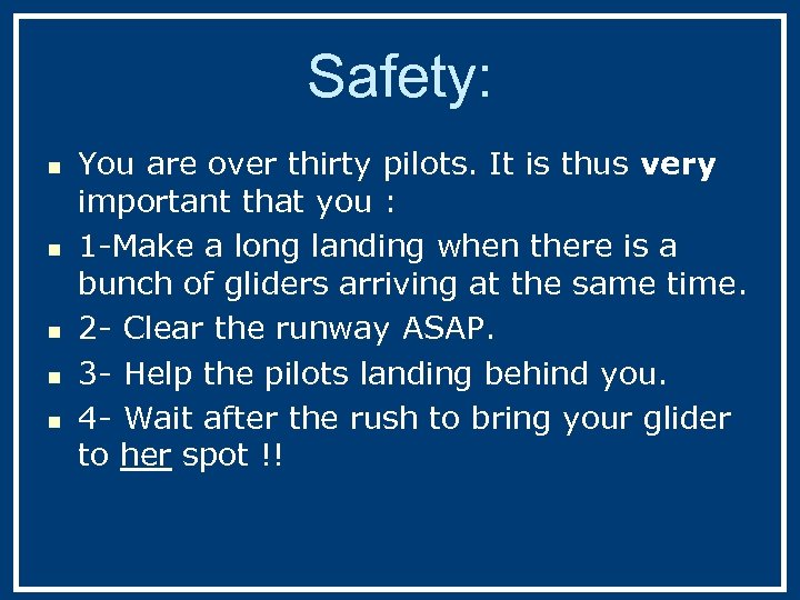 Safety: n n n You are over thirty pilots. It is thus very important