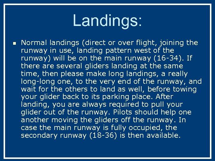 Landings: n Normal landings (direct or over flight, joining the runway in use, landing
