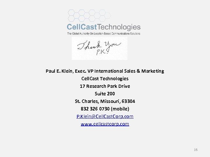 Paul E. Klein, Exec. VP International Sales & Marketing Cell. Cast Technologies 17 Research