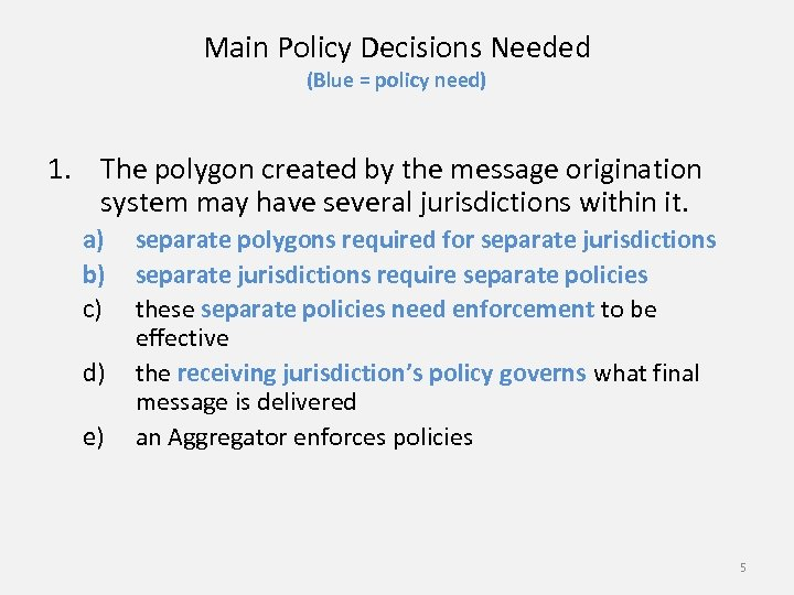 Main Policy Decisions Needed (Blue = policy need) 1. The polygon created by the
