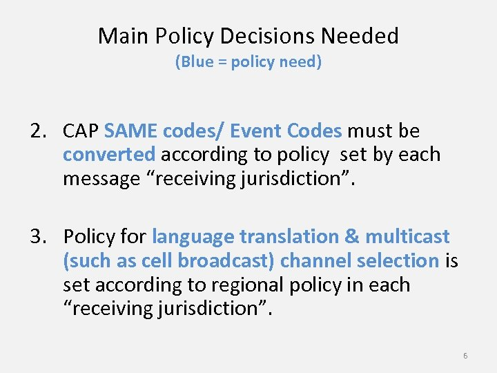 Main Policy Decisions Needed (Blue = policy need) 2. CAP SAME codes/ Event Codes