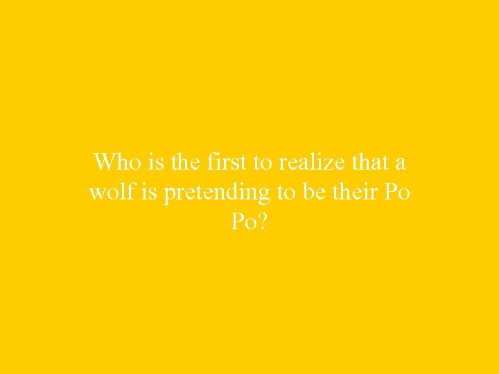 Who is the first to realize that a wolf is pretending to be their
