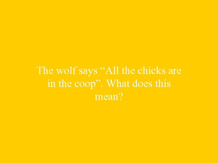 """The wolf says """"All the chicks are in the coop"""". What does this mean?"""