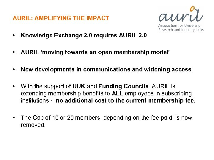 AURIL: AMPLIFYING THE IMPACT • Knowledge Exchange 2. 0 requires AURIL 2. 0 •