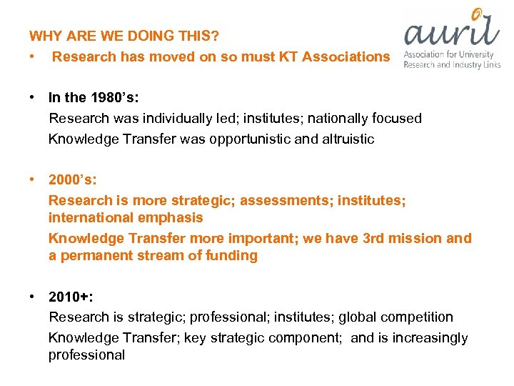WHY ARE WE DOING THIS? • Research has moved on so must KT Associations