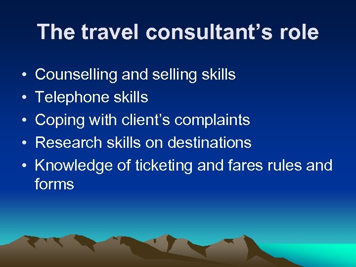 The travel consultant's role • • • Counselling and selling skills Telephone skills Coping