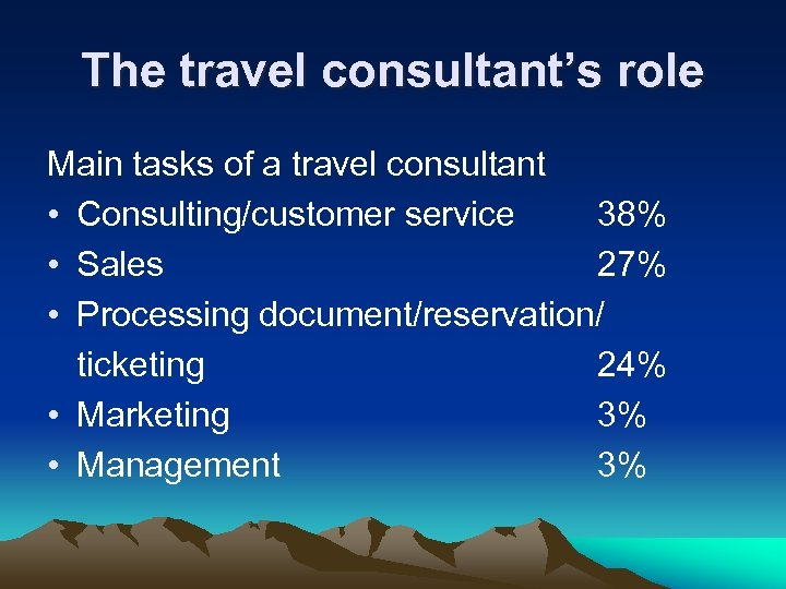 The travel consultant's role Main tasks of a travel consultant • Consulting/customer service 38%