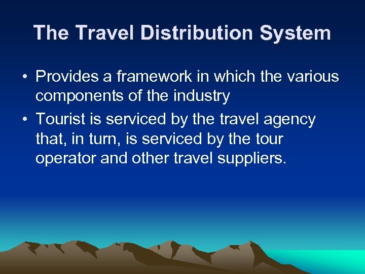 The Travel Distribution System • Provides a framework in which the various components of