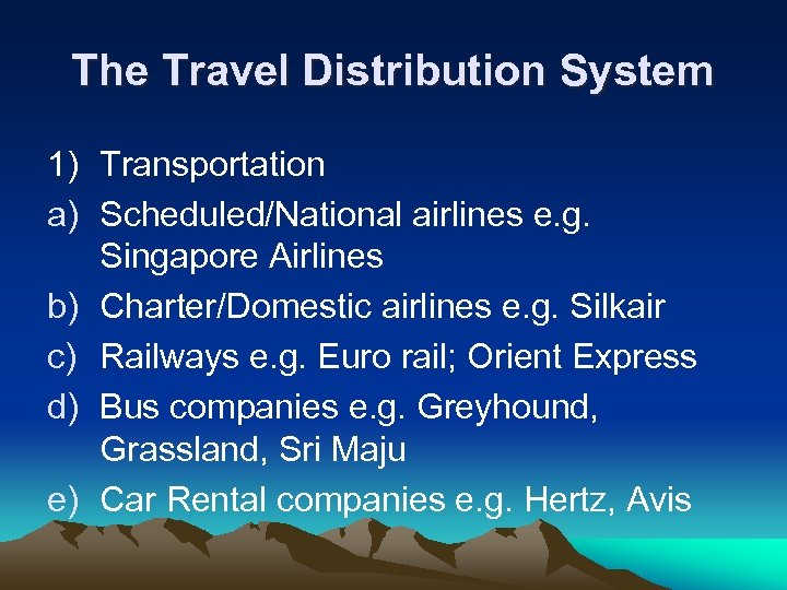 The Travel Distribution System 1) Transportation a) Scheduled/National airlines e. g. Singapore Airlines b)