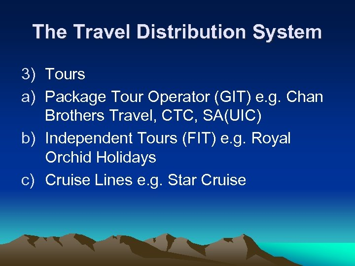 The Travel Distribution System 3) Tours a) Package Tour Operator (GIT) e. g. Chan