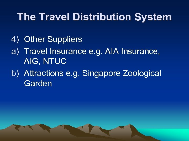 The Travel Distribution System 4) Other Suppliers a) Travel Insurance e. g. AIA Insurance,