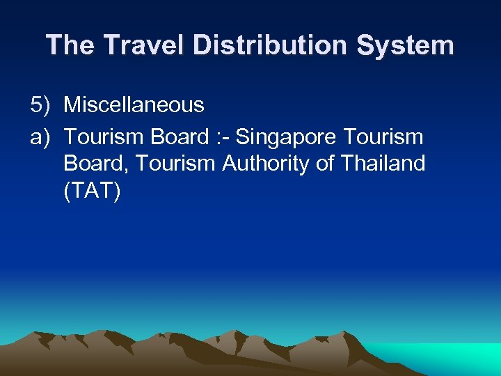 The Travel Distribution System 5) Miscellaneous a) Tourism Board : - Singapore Tourism Board,