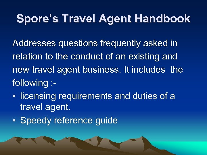 Spore's Travel Agent Handbook Addresses questions frequently asked in relation to the conduct of