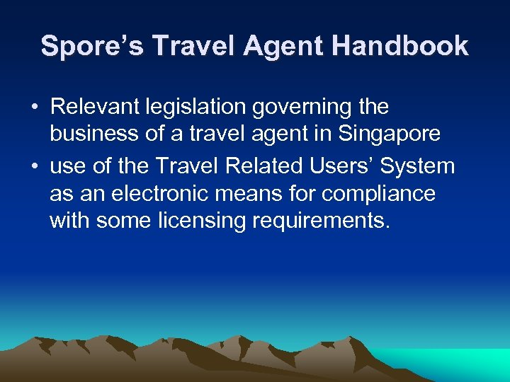 Spore's Travel Agent Handbook • Relevant legislation governing the business of a travel agent