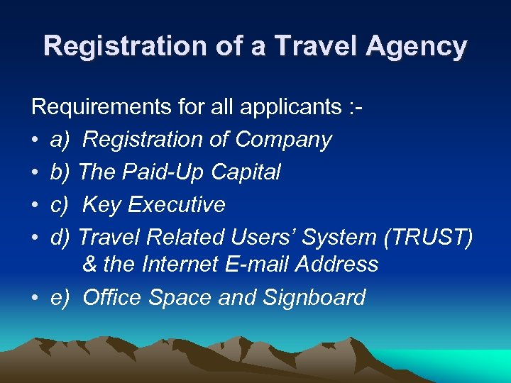 Registration of a Travel Agency Requirements for all applicants : • a) Registration of