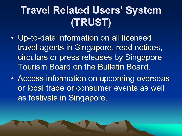 Travel Related Users' System (TRUST) • Up-to-date information on all licensed travel agents in