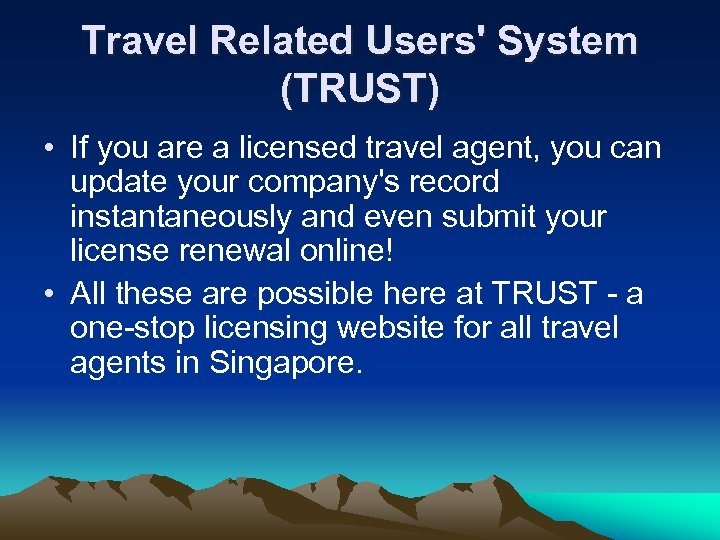 Travel Related Users' System (TRUST) • If you are a licensed travel agent, you