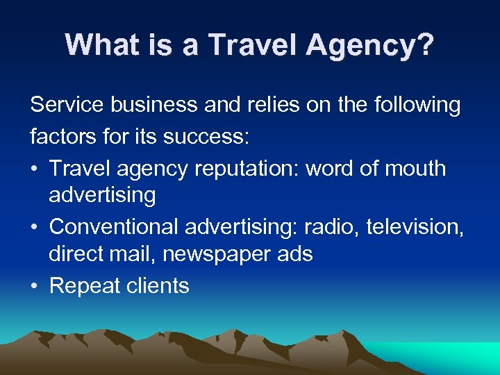 What is a Travel Agency? Service business and relies on the following factors for