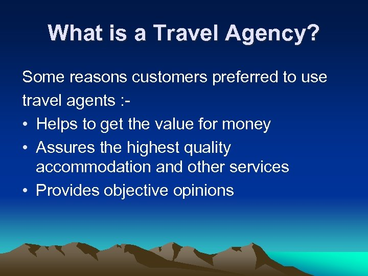 What is a Travel Agency? Some reasons customers preferred to use travel agents :