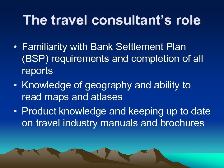 The travel consultant's role • Familiarity with Bank Settlement Plan (BSP) requirements and completion