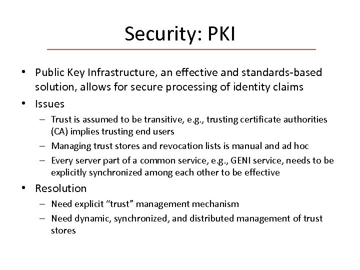 Security: PKI • Public Key Infrastructure, an effective and standards-based solution, allows for secure
